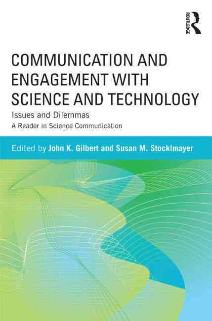 Communication and Engagement With Science and Technology By Gilbert, John (EDT)/ Lewenstein, Bruce (EDT)/ Stocklmayer, Susan (EDT)